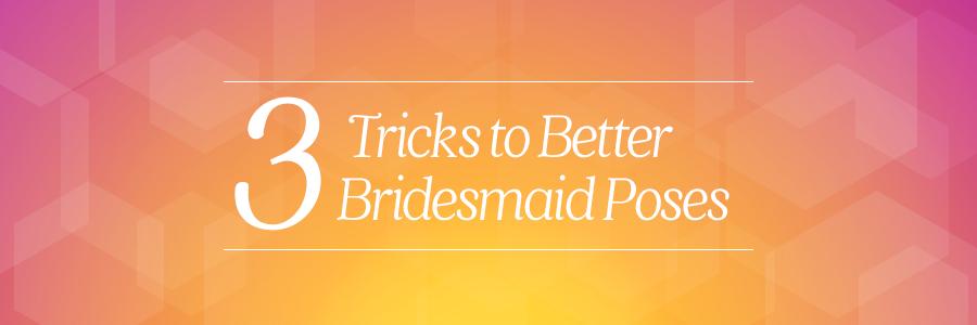 better bridesmaid poses