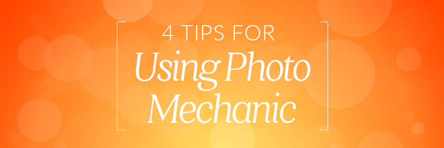 4 tips for using photo mechanic