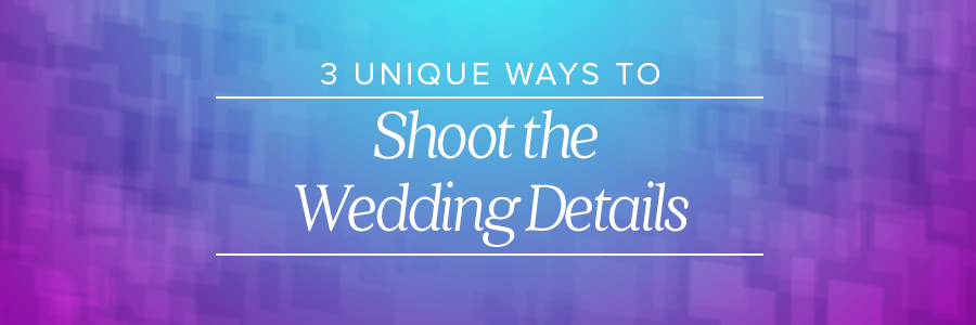 3 unique ways to shoot the wedding details