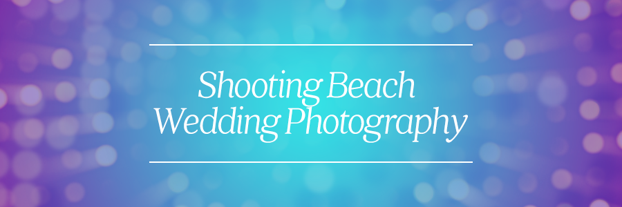 shooting beach wedding photography