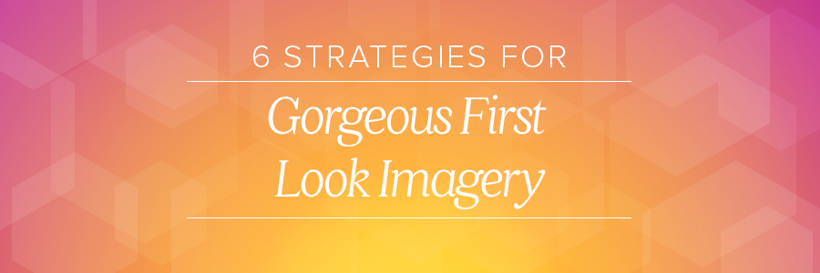 6 strategies to gorgeous first look imagery
