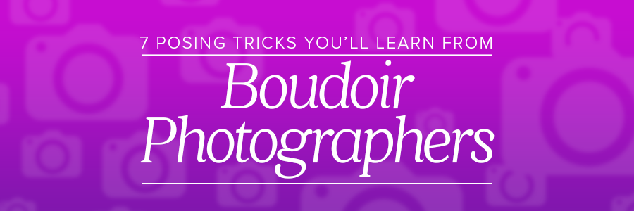 Graphic displaying 7 posing tricks you'll learn from boudoir photographers
