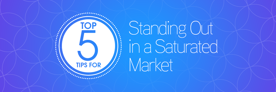 5tipsstandoutsaturatedmarketblog_header
