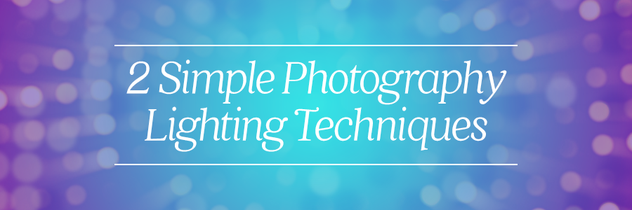 2 Simple Photography Lighting Techniques