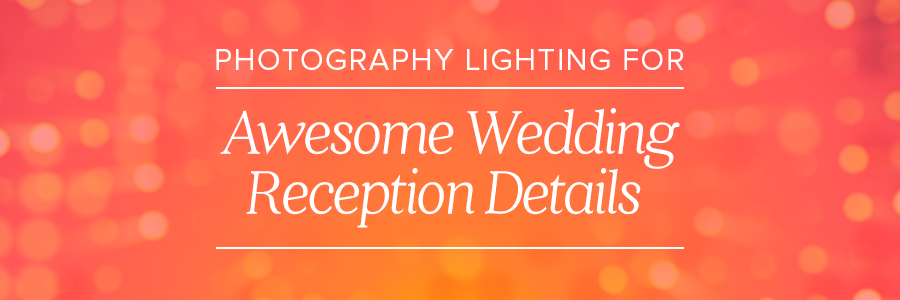 photography lighting wedding reception details