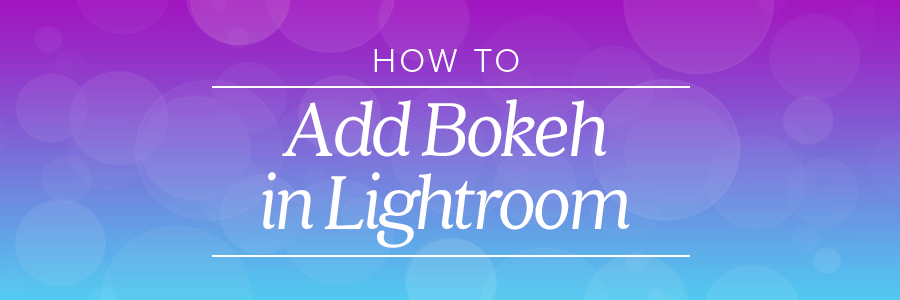 how to add bokeh in lightroom