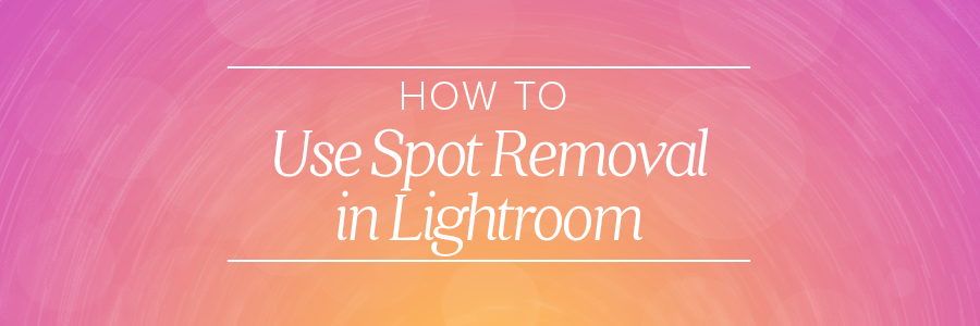 how to use spot removal in lightroom