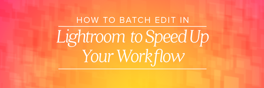 how to batch edit in lightroom