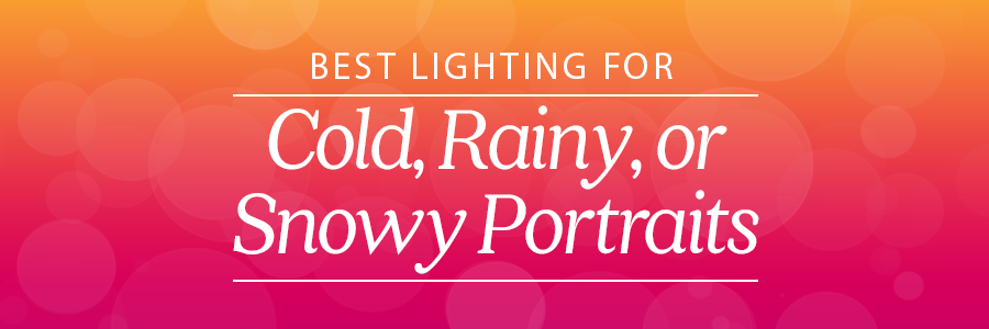 best photography lighting for cold, rainy, or snowy portraits