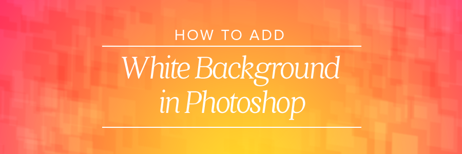 How to Add White Background in Photoshop for Photographers