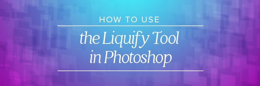 liquify tool photoshop