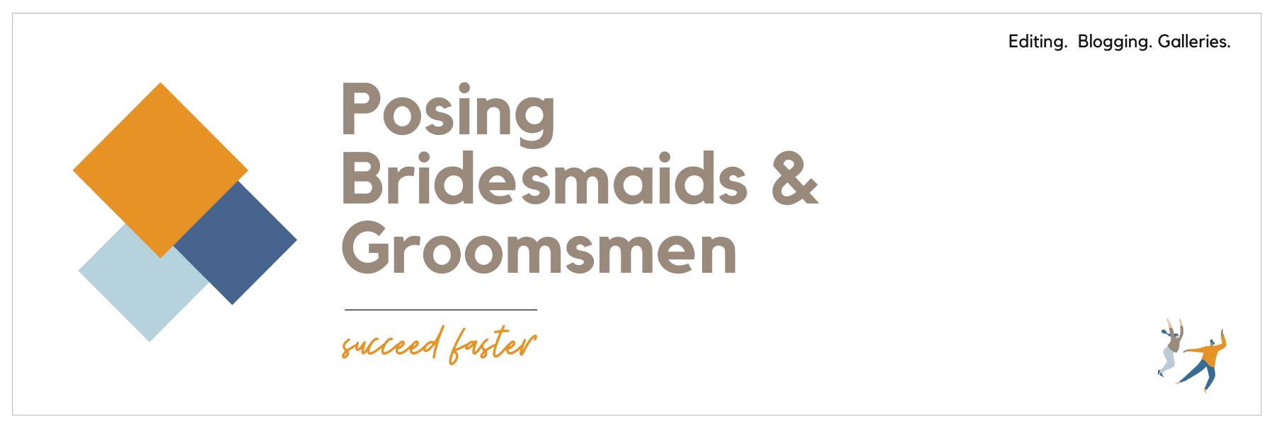 Posing Techniques: Bridesmaids & Groomsmen