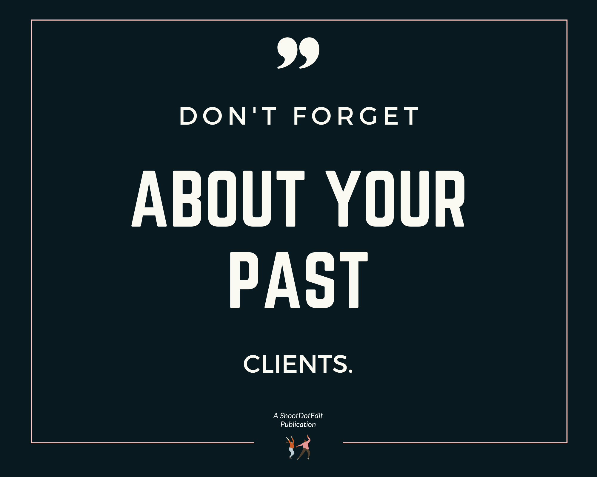 don't forget about past clients quote