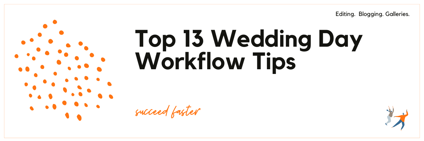 Top 13 Wedding Day Workflow Tips