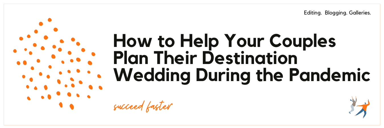 How to Help Your Couples Plan Their Destination Wedding During the Pandemic