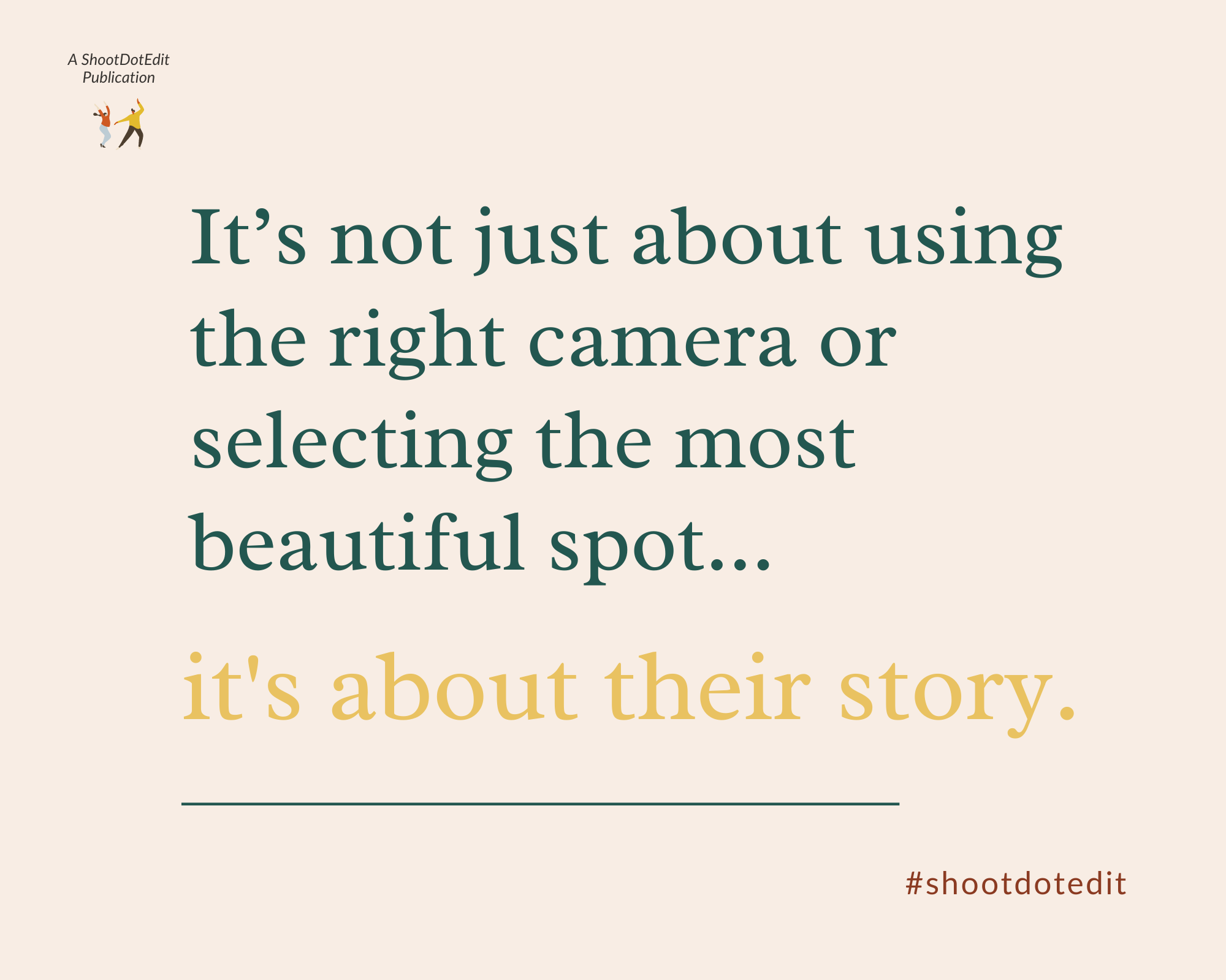 Graphic displaying - It's not just about using the right camera or selecting the most beautiful spot, it's about their story.