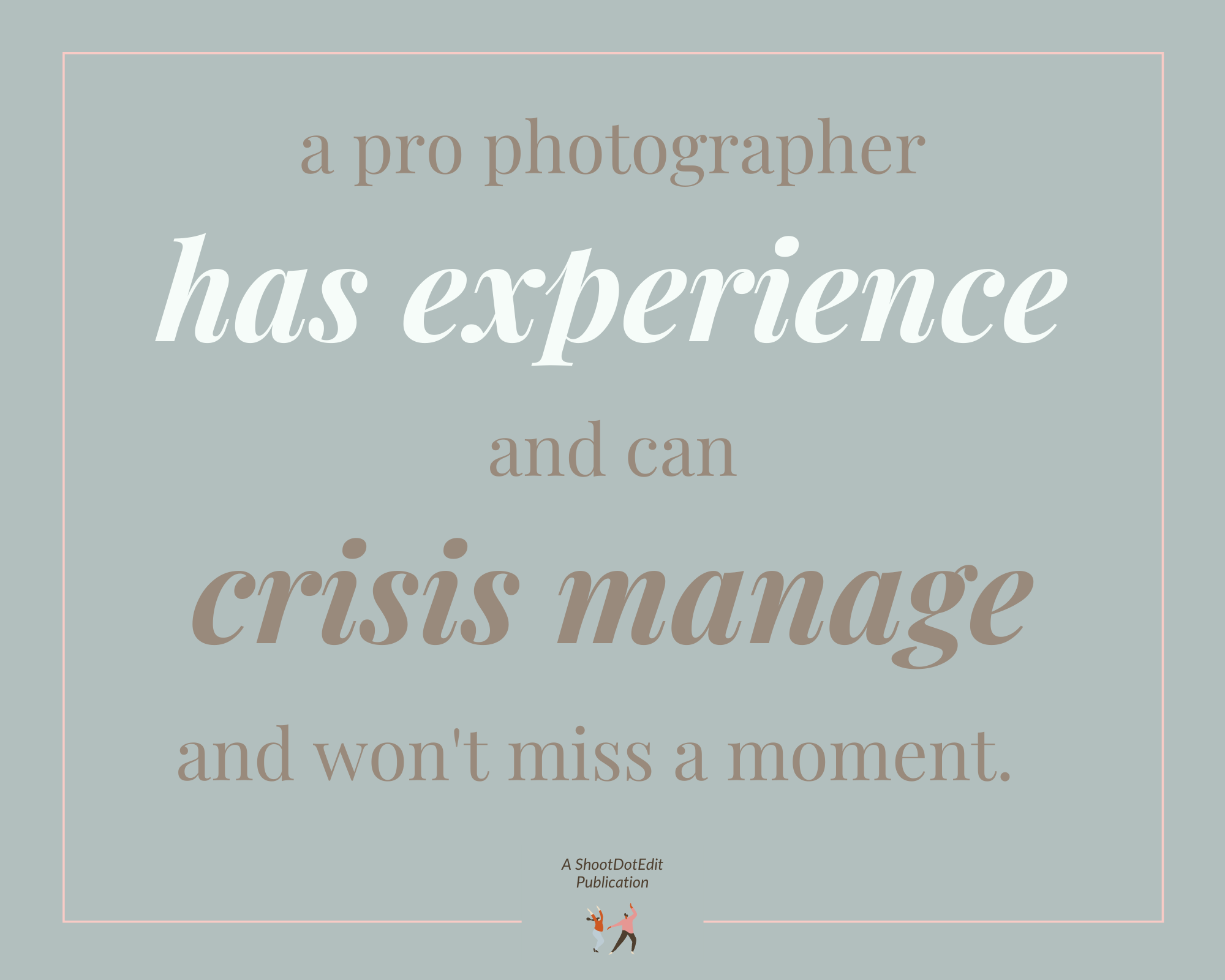 Graphic stating - a pro photographer has experience and can crisis manage and won't miss a moment