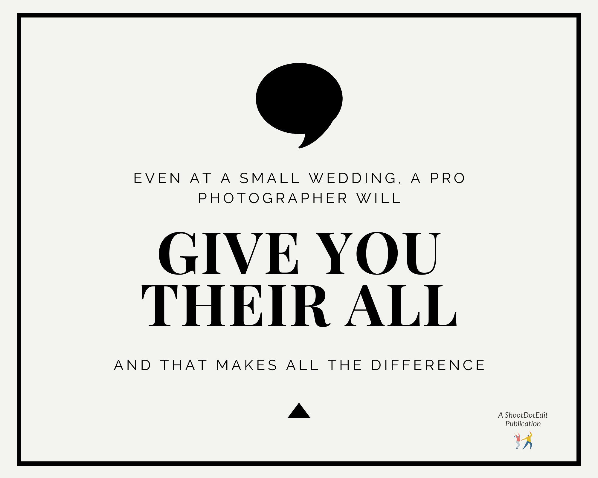 Infographic stating - Even at a small wedding, a pro photographer will give you their all and that makes all the difference