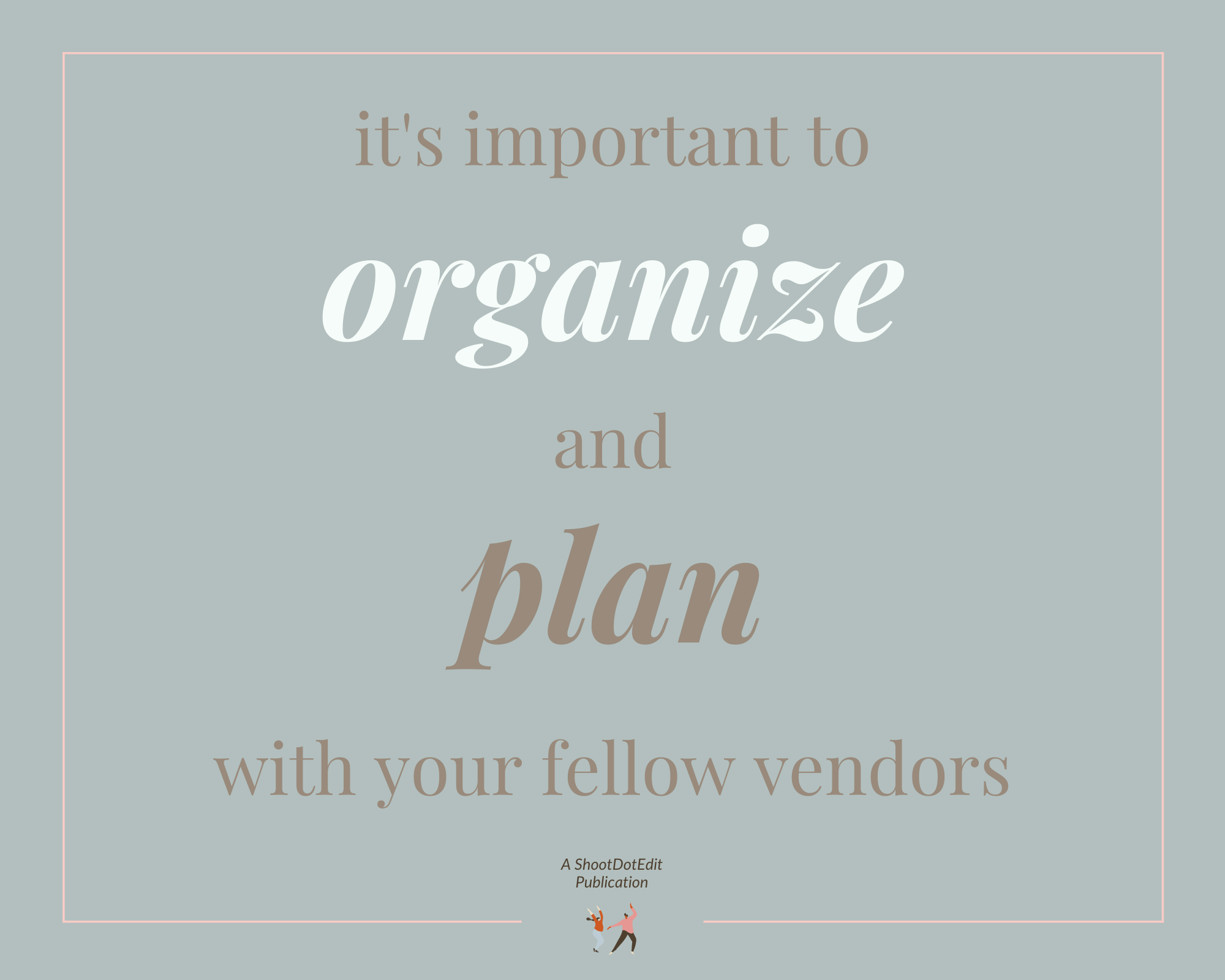 Infographic displaying - it's important to organize and plan with your fellow vendors