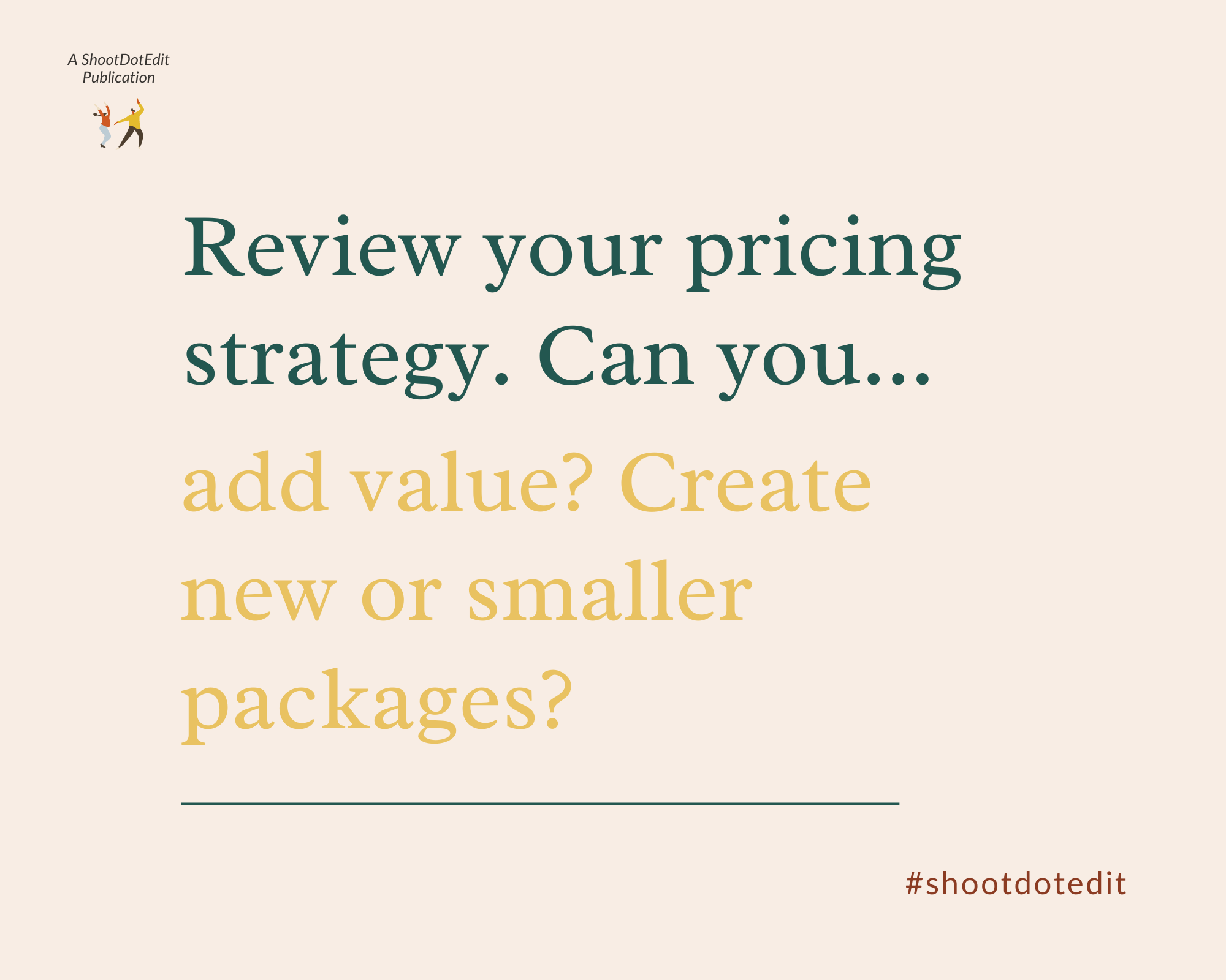 Graphic displaying - Review your pricing strategy.  Can you add value? Create new or smaller packages?