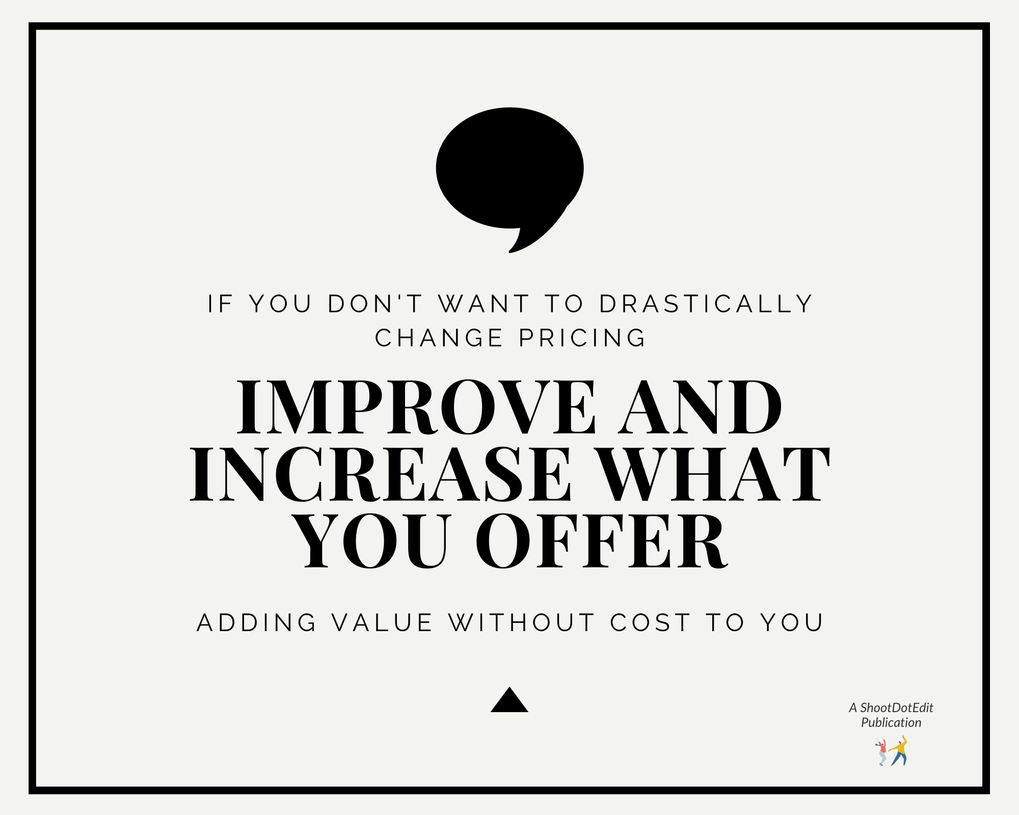 Graphic - If you don't want to drastically change pricing, improve & increase what your offer adding value without cost to you