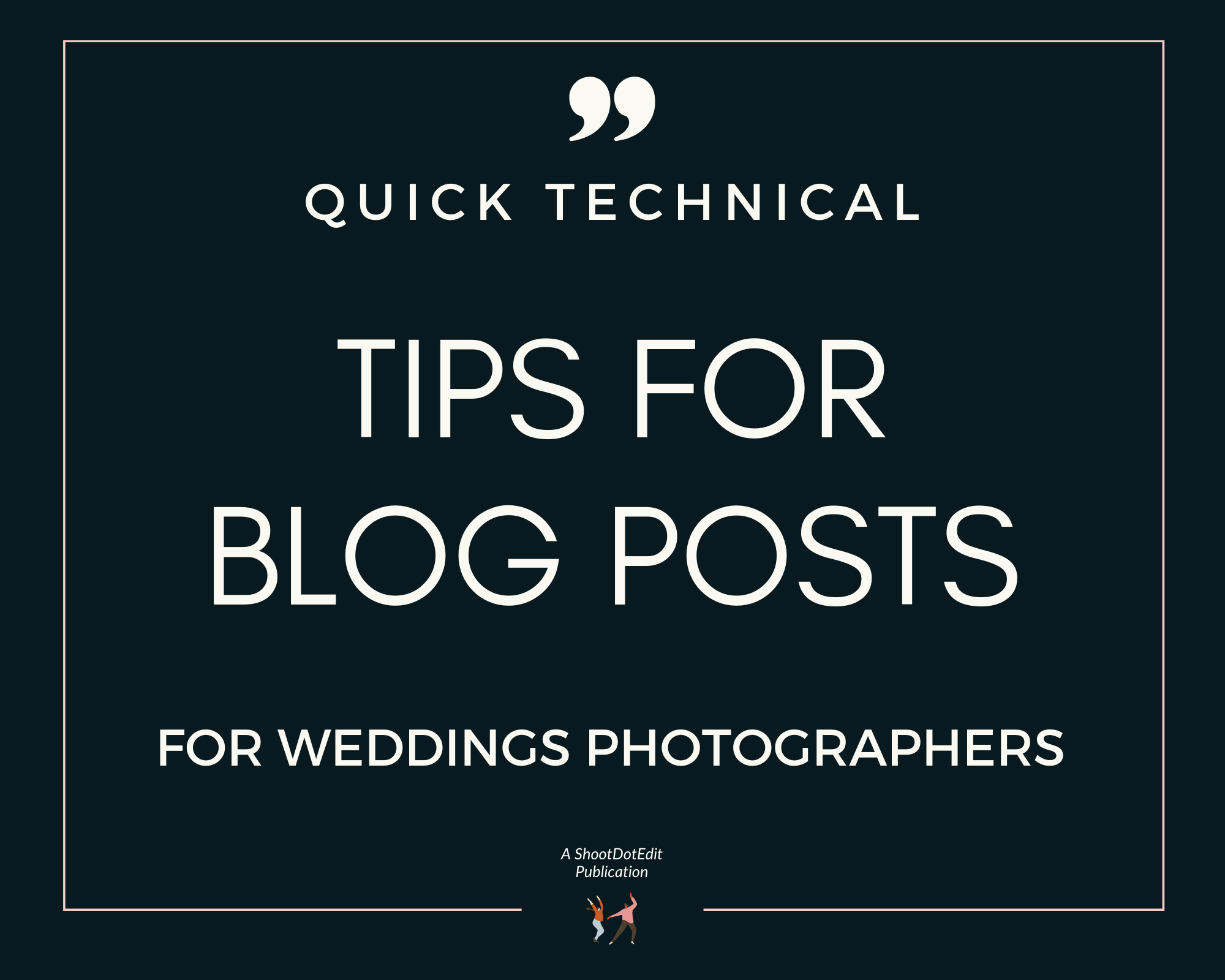 Graphic displaying - Quick technical tips for blog posts for wedding photographers