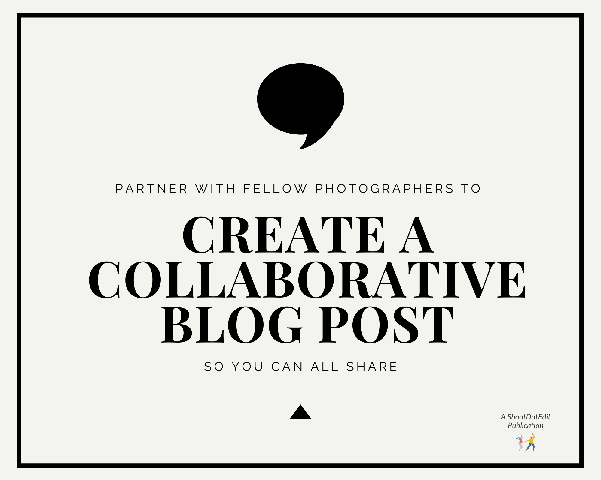 Graphic displaying - Partner with fellow photographers to create a collaborative blog post so you can all share.