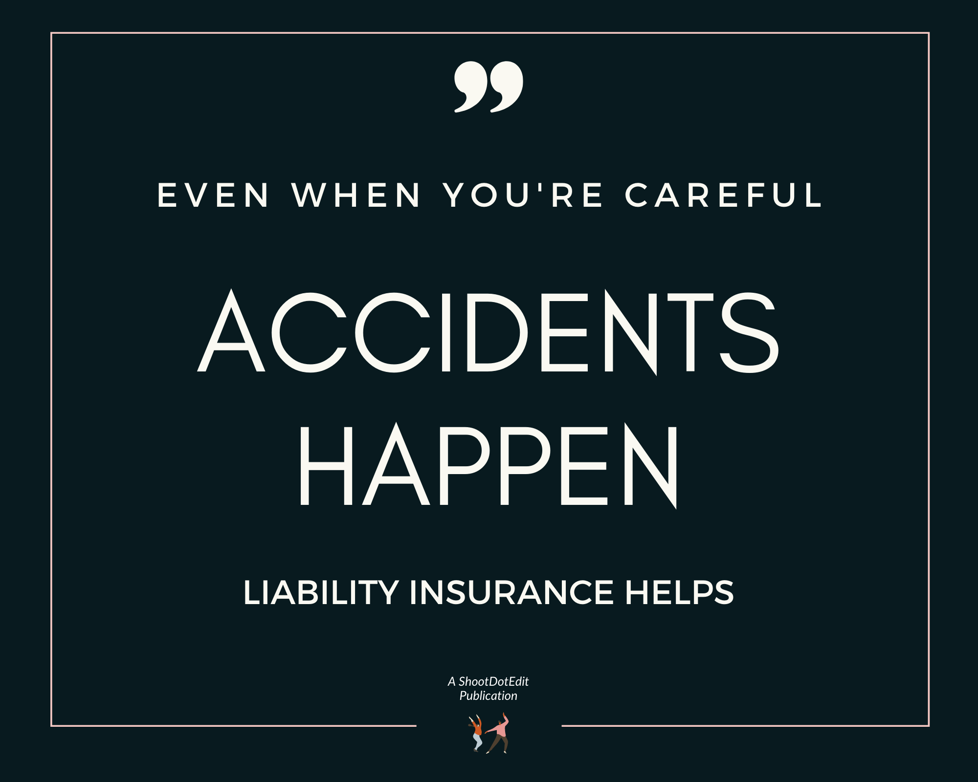 Graphic displaying - Even when you're careful accidents happen liability insurance helps