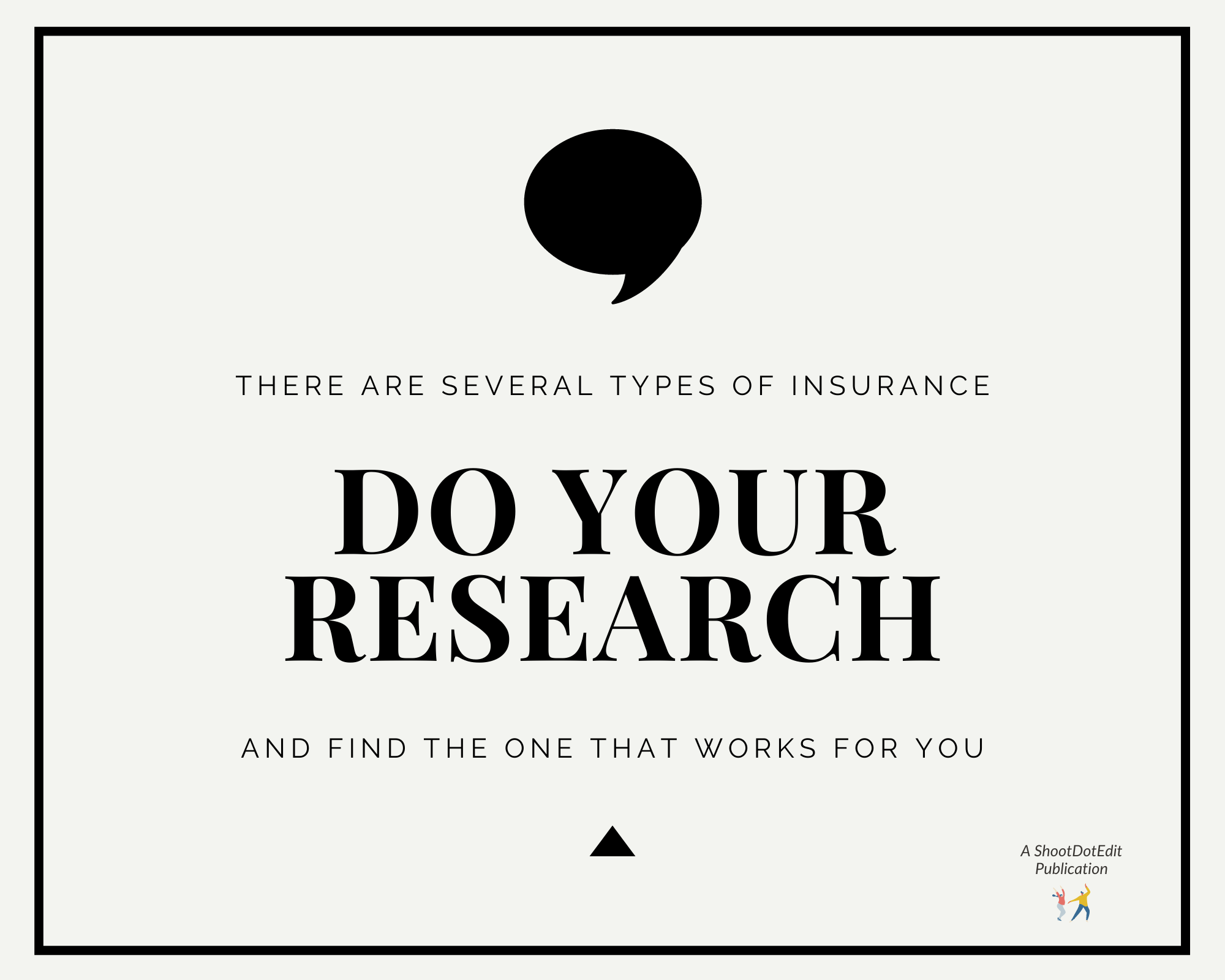 Graphic displaying - There are several types of insurance. Do your research & find the one that works for you