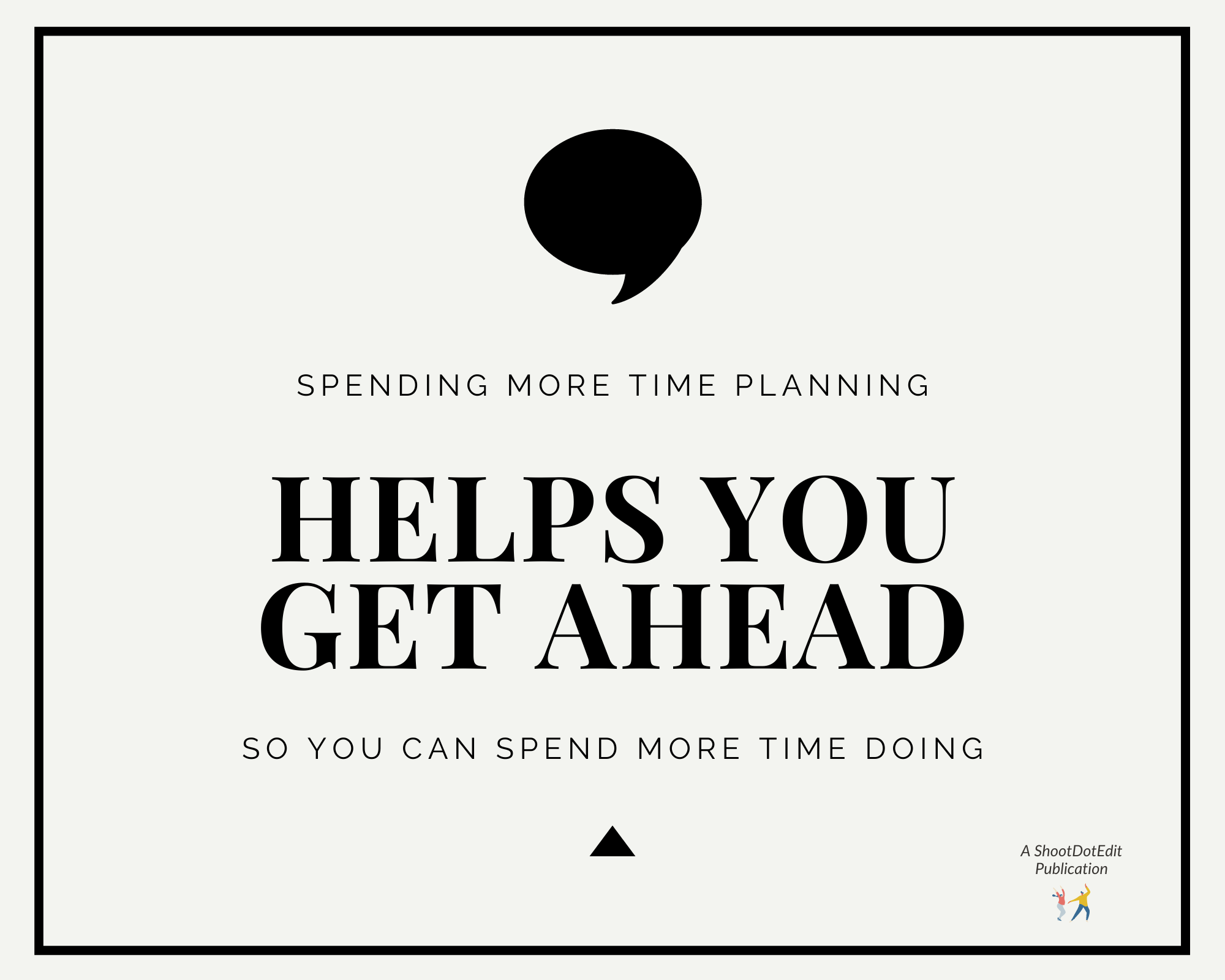 Graphic displaying - Spending more time planning helps you get ahead so you can spend more time doing