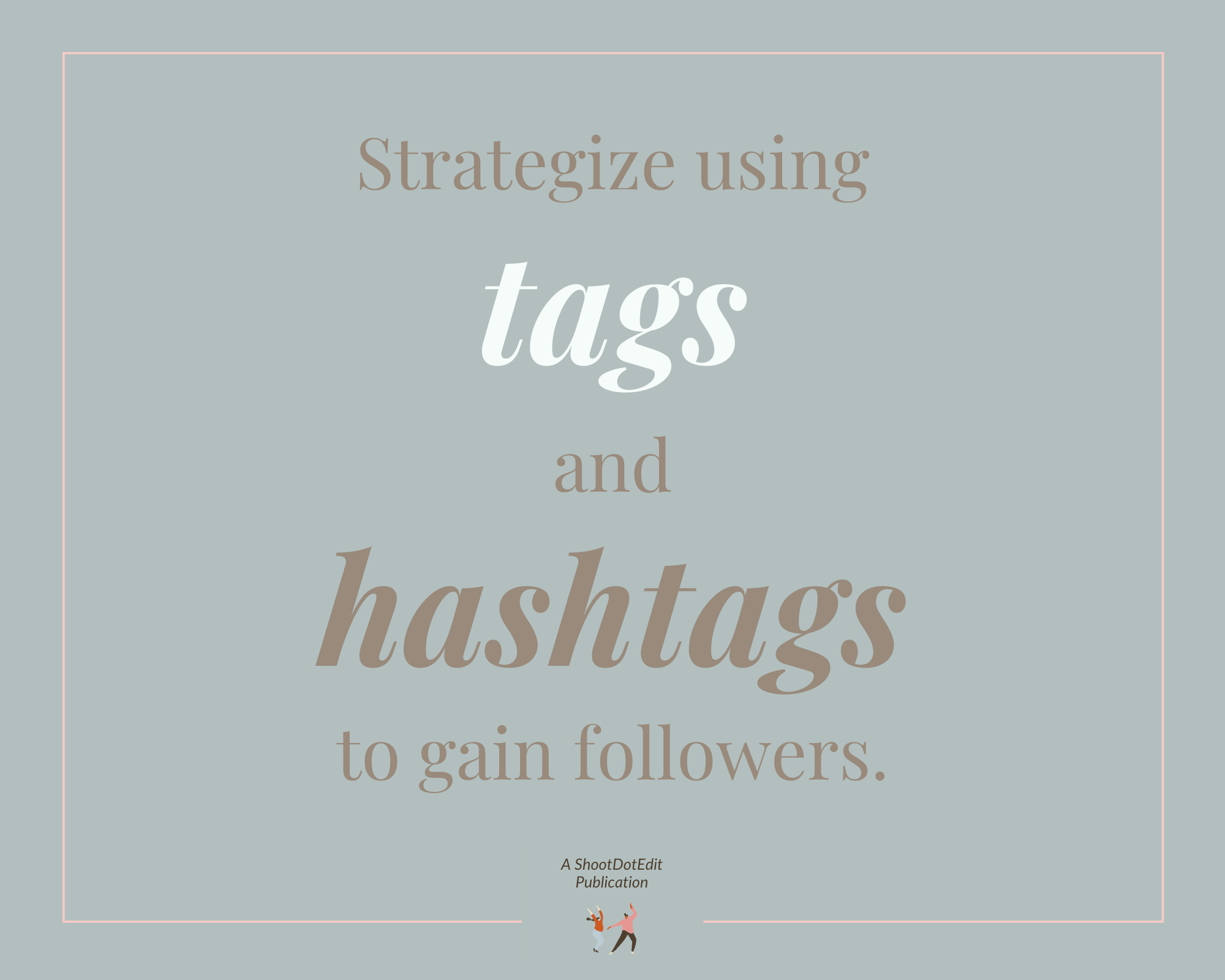 graphic showing strategize using tags and hashtags to gain followers.