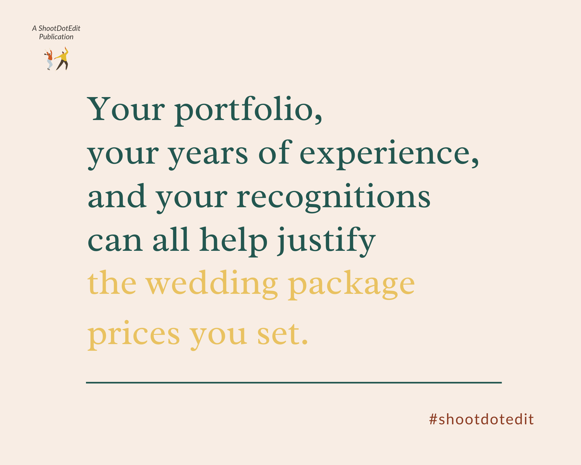 Your portfolio, your years of experience, & your recognitions can all help justify the wedding package prices you set.