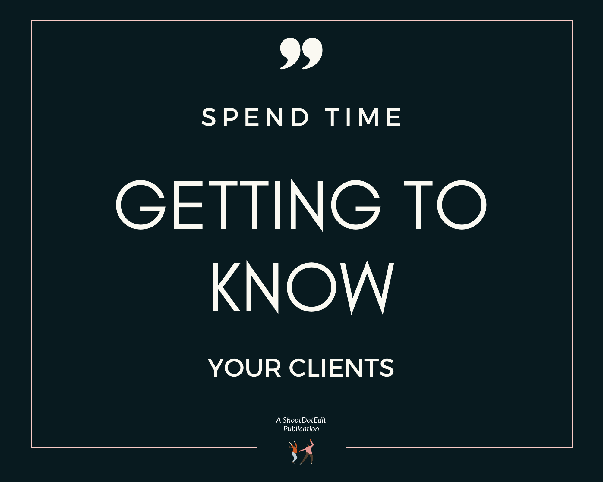 Infographic - Spend time getting to know your clients