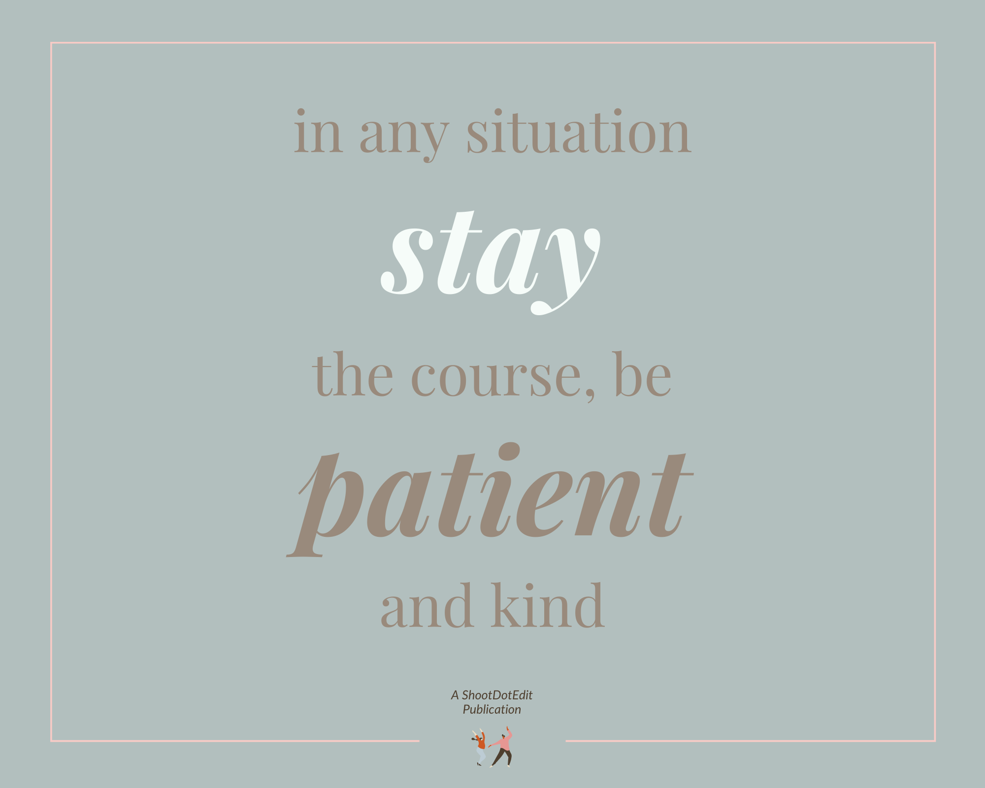 Infographic - In any situation stay the course, be patient and kind