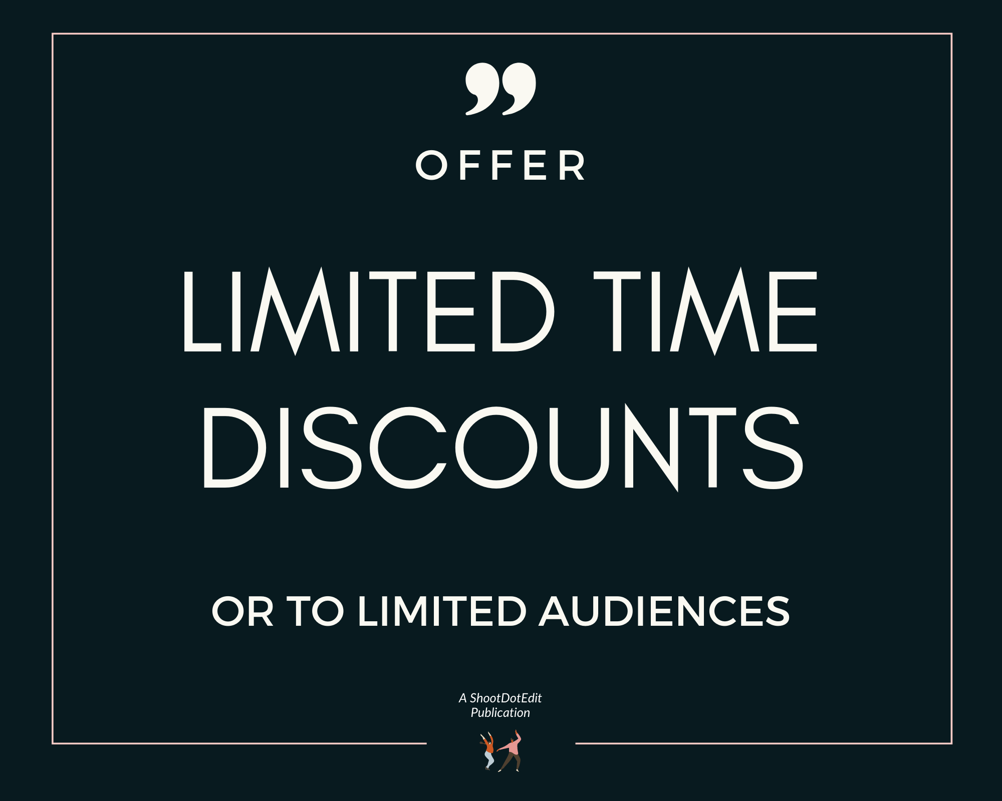 Infographic - Offer limited time discounts or to limited audiences