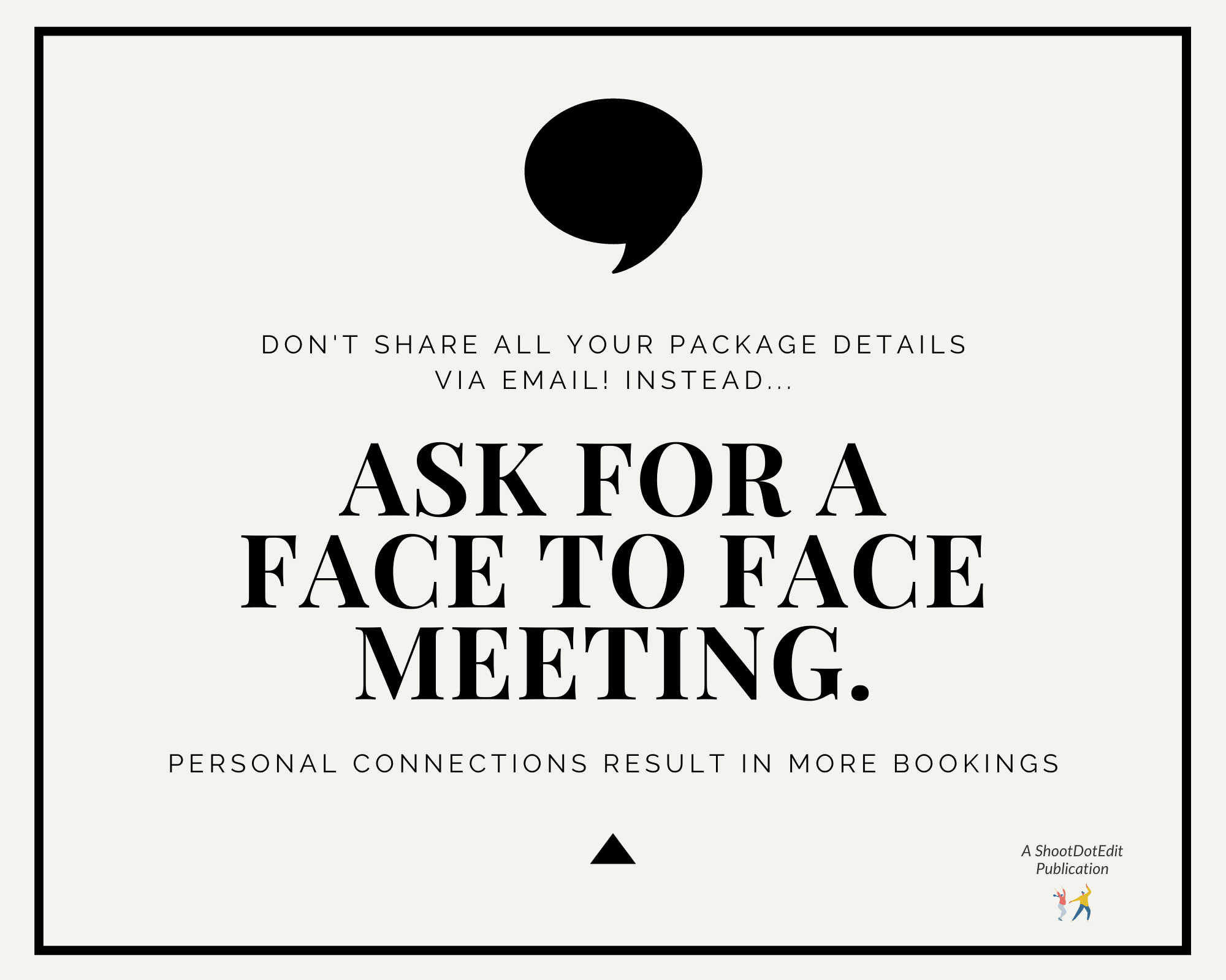 Don't share all your package details via email instead ask for a face to face meeting. Personal connections get more bookings