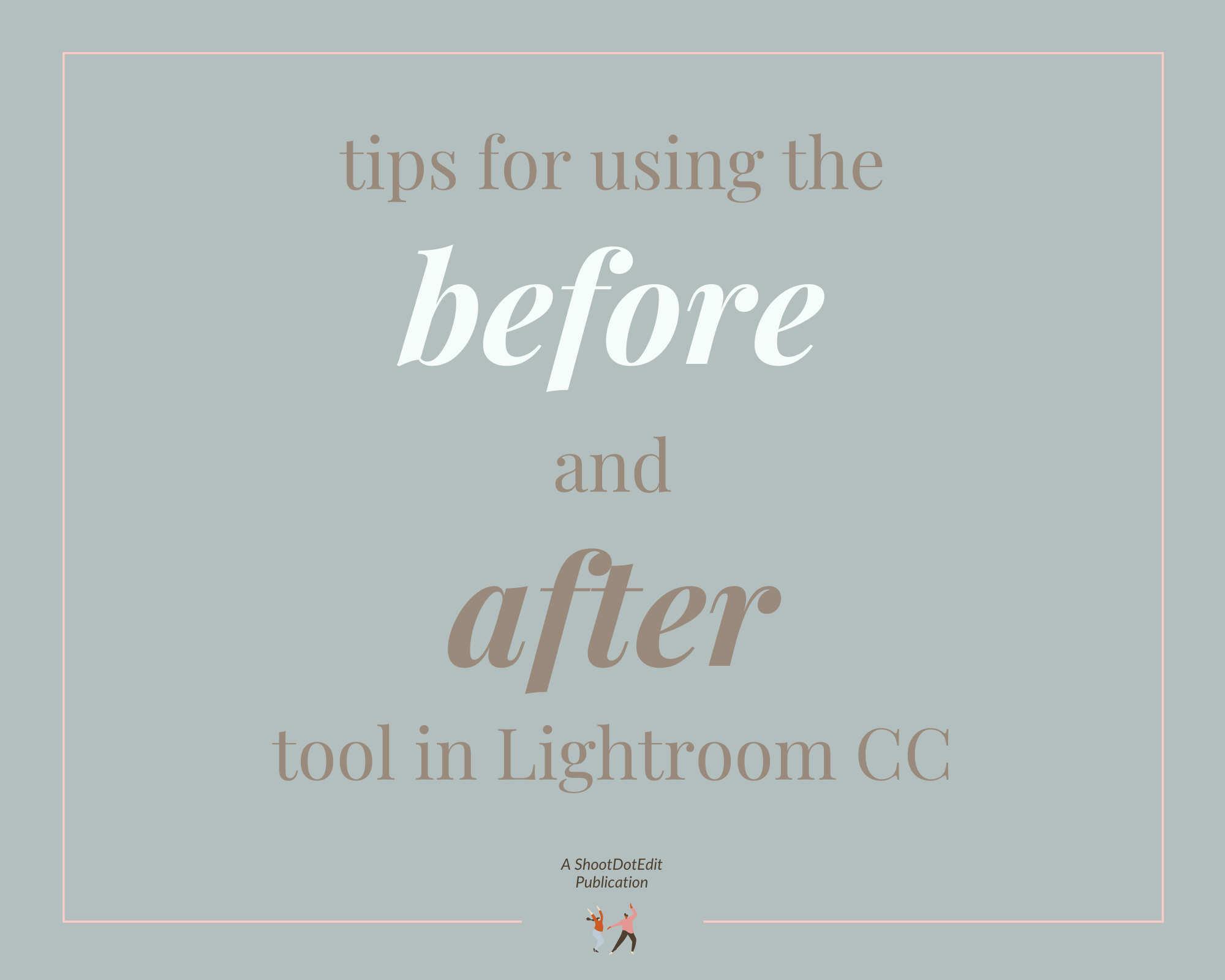 Infographic stating tips for using the before and after tool in Lightroom CC
