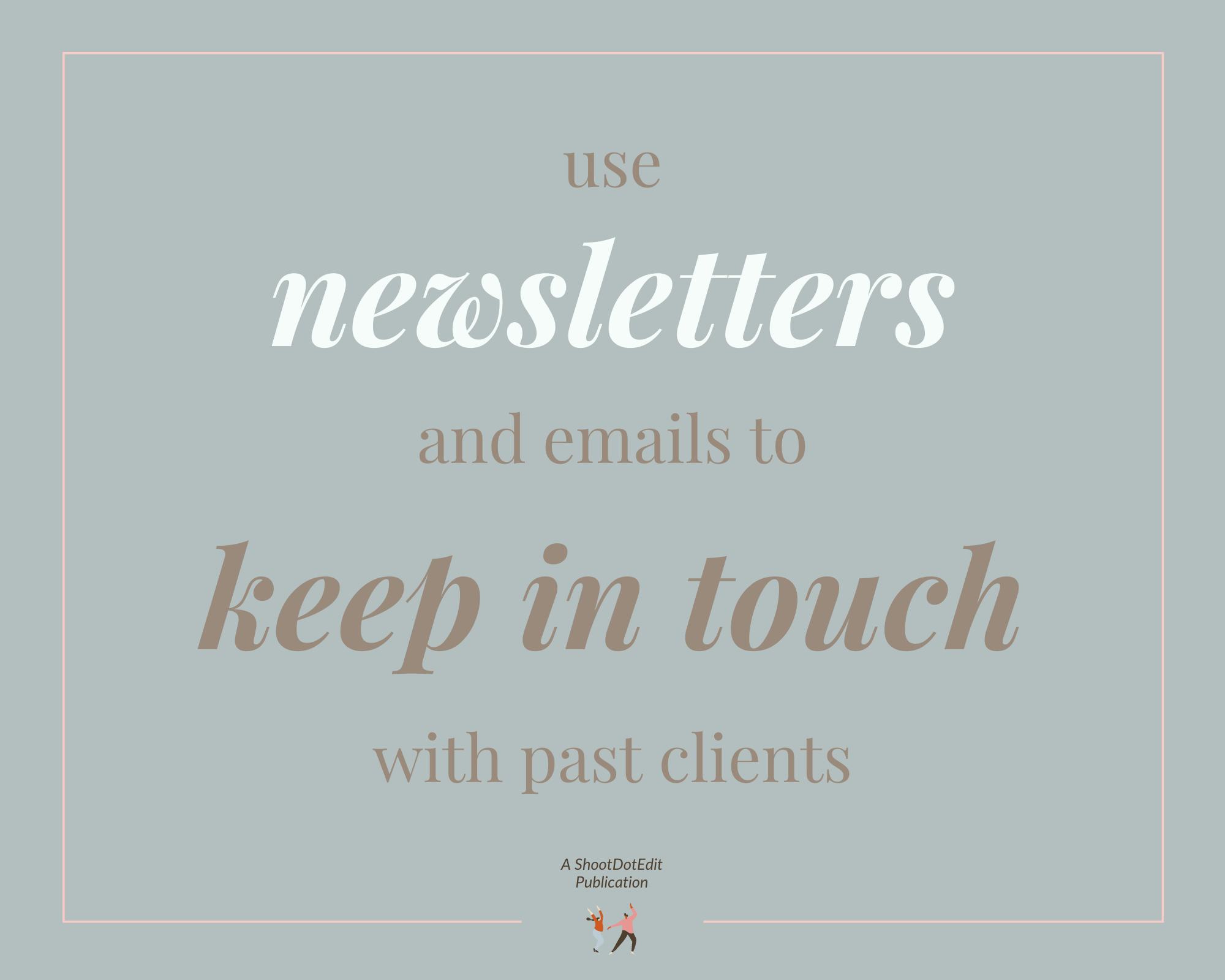 Infographic stating use newsletters and emails to keep in touch with past clients