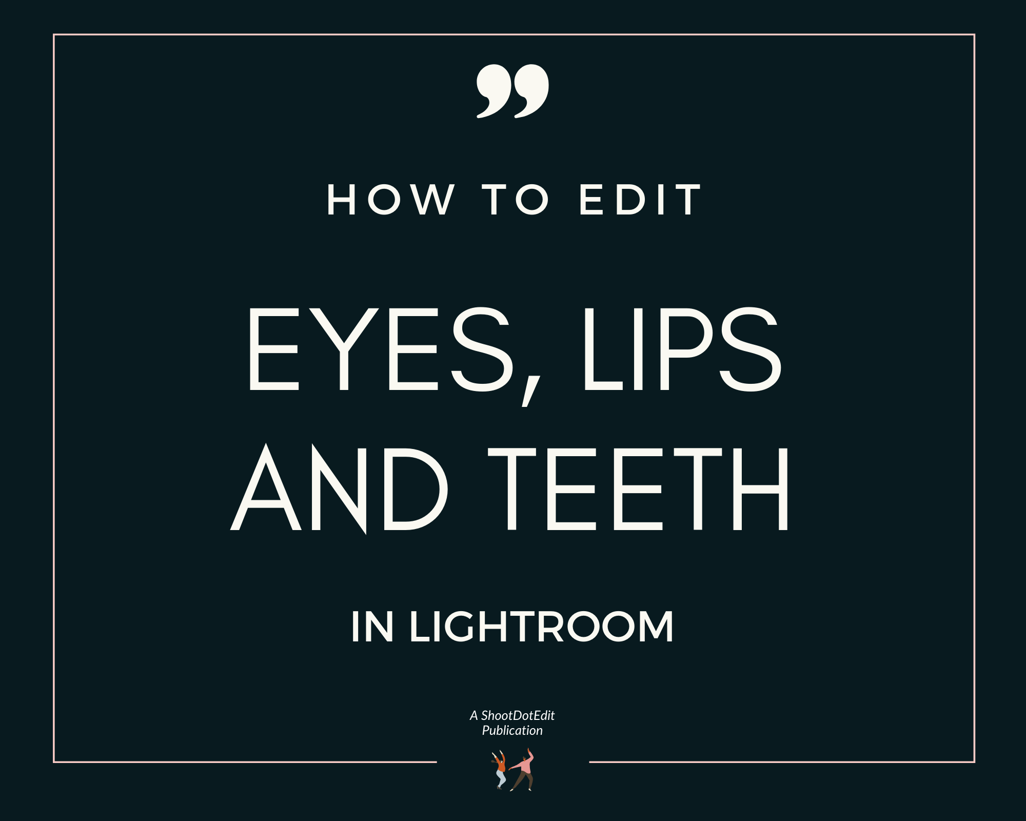 Infographic stating how to edit eyes, lips, and teeth in Lightroom